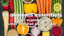 10 aliments pour augmenter sa vibration énergétique