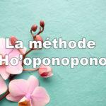 La méthode Ho'oponopono : explications, bienfaits et pratique